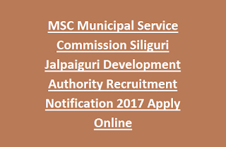 MSC Municipal Service Commission Siliguri Jalpaiguri Development Authority Recruitment Notification 2017 Apply Online