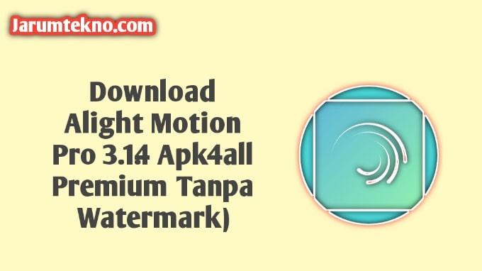 Download Alight Motion Pro 3.1.4 Apk4all Premium (Tanpa Watermark)