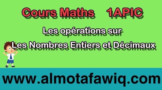 Cours Maths 1APIC - Les opérations sur les nombres entiers et décimaux + exercices corrigés PDF