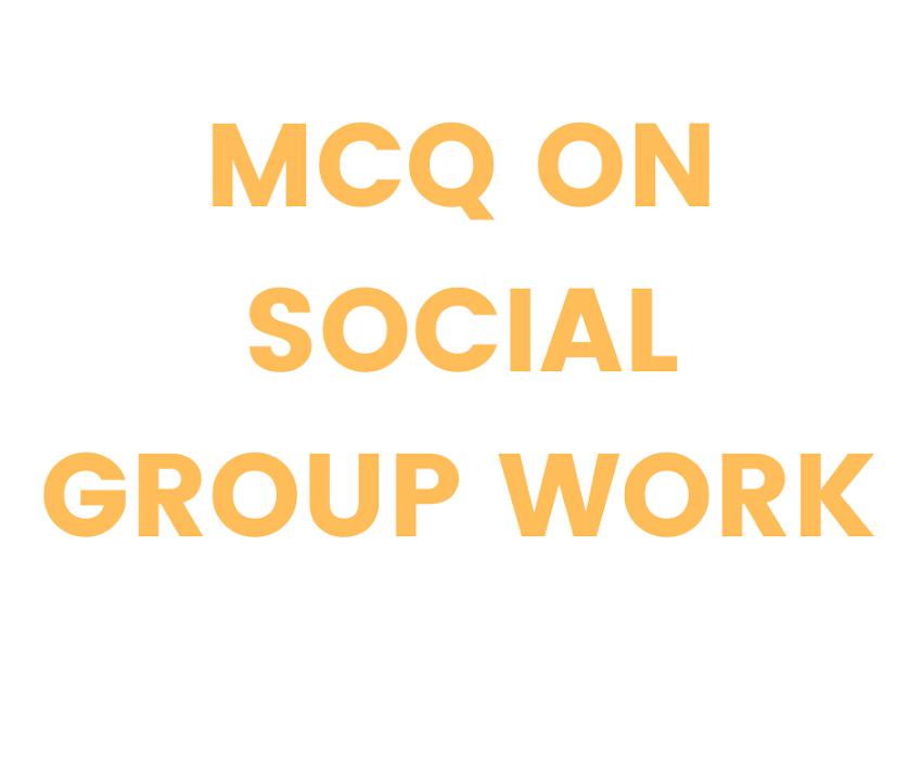 MCQ on Social Group Work