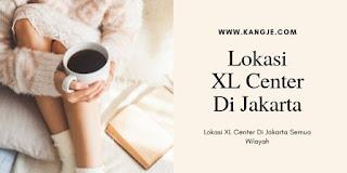 Daftar Lokasi XL Center Di Jakarta Semua Wilayah