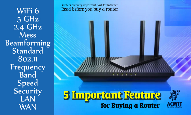 5 Important Feature for Buying a Router, 2.4 GHz, 5 Ghz, 5.8 Ghz, WiFi 6, Wireless standard, 802.11a/b/g/n/ac/ax means, router antena, router feature