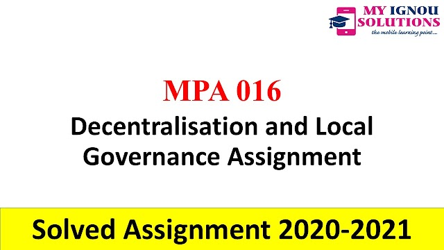 MPA 016 Decentralisation and Local Governance Assignment  Solved Assignment 2020-21