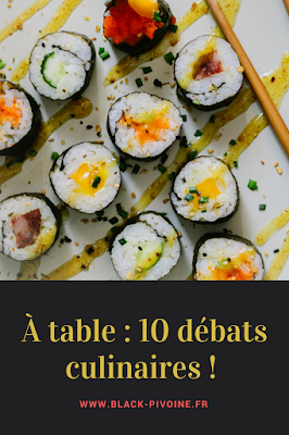 10 débats culinaires Black Pivoine