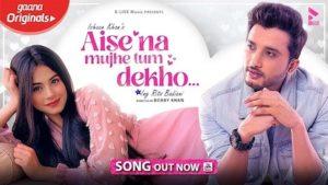 Aise Na Mujhe Tum Dekho Lyrics Ishaan Khan