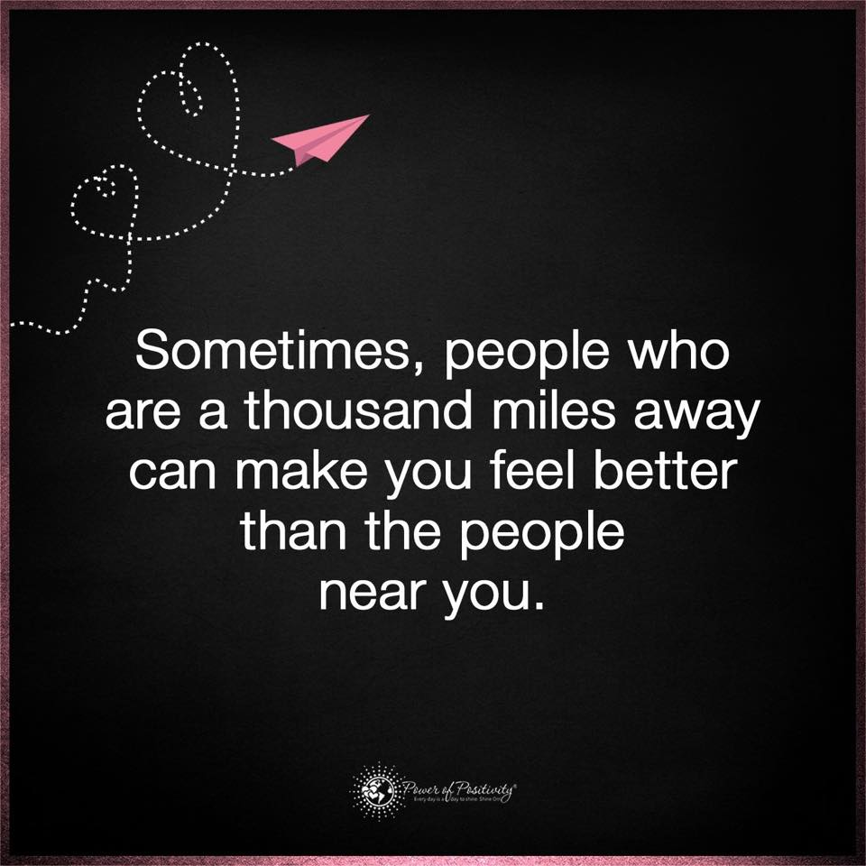 Sometimes People Who Are A Thousand Miles Away Can Make You Feel