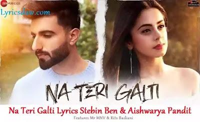 Na Teri Galti Lyrics Stebin Ben | Aishwarya Pandit | Mr MNV | Rits Badiani