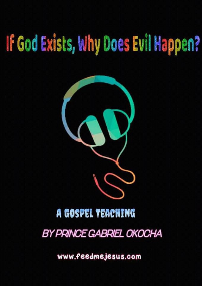 If God Exists, Why Does Evil Happen? An Audio Teaching By Prince Gabriel Okocha - Free Download