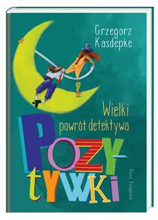 """""""Wielki powrót detektywa Pozytywki"""" Grzegorz Kasdepke - recenzja"""
