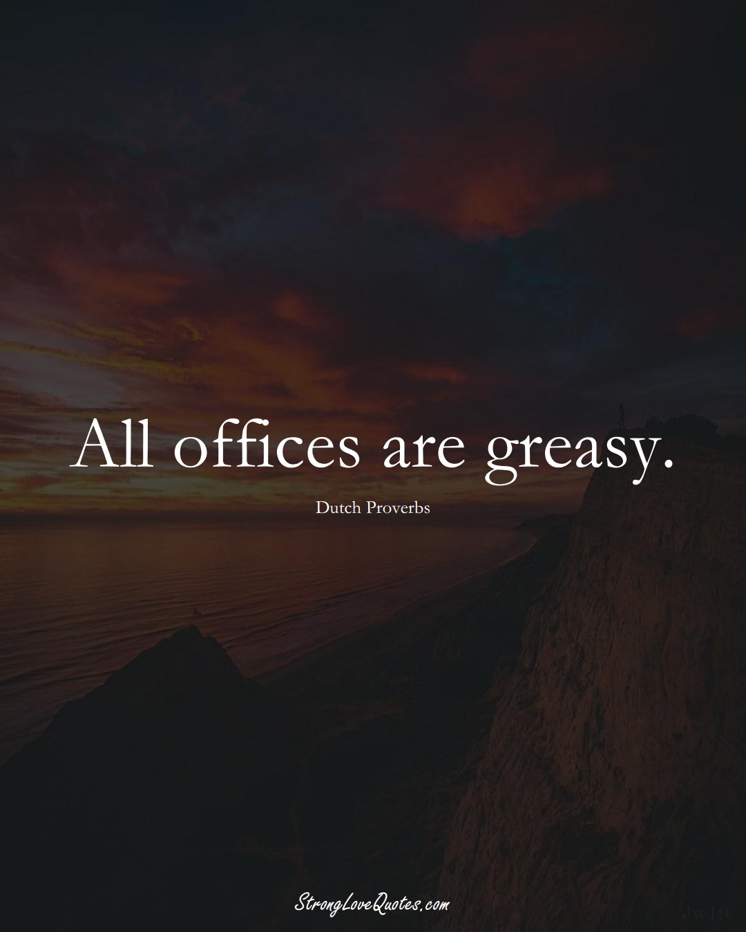 All offices are greasy. (Dutch Sayings);  #EuropeanSayings