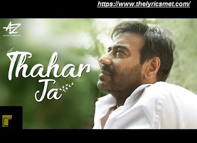 Thahar Ja Song Lyrics | Ajay Devgn | Mehul Vyas, Kriti Killedar, Anil Verma | Ajay Devgn FFilms