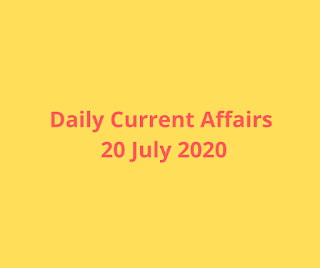 Daily Current Affairs 20 July 2020