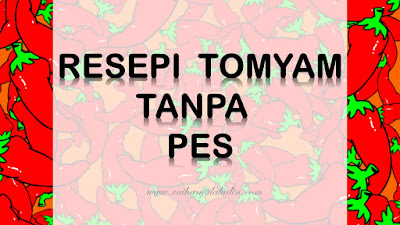 Resepi Tom Yam Tanpa Pes