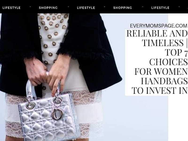 Reliable and Timeless | Top 7 Choices for Women Handbags to Invest