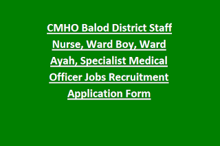 CMHO Balod District Staff Nurse, Ward Boy, Ward Ayah, Specialist Medical Officer Jobs Recruitment Application Form