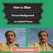 How to Blurr Picture Background on Android phone