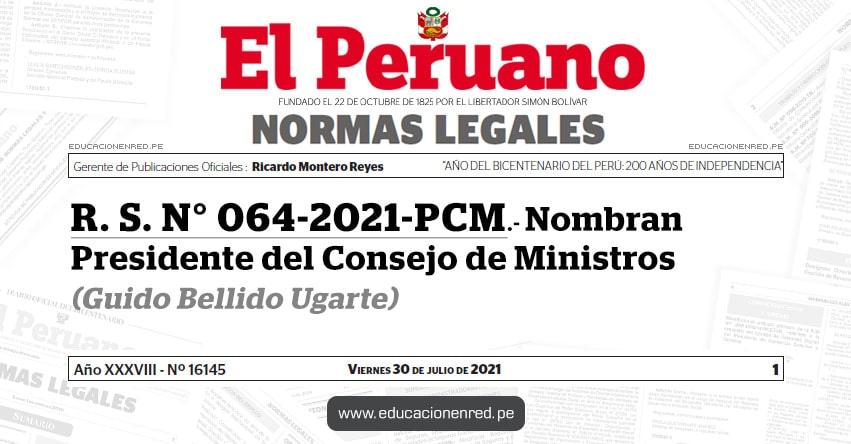 R. S. N° 064-2021-PCM.- Nombran Presidente del Consejo de Ministros (Guido Bellido Ugarte)  PCM - www.pcm.gob.pe