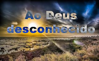 AO DEUS DESCONHECIDO