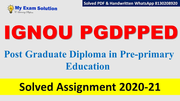 IGNOU PGDPPED,  IGNOU PGDPPED Solved Assignment 2020-21, Post Graduate Diploma in Pre-primary Education