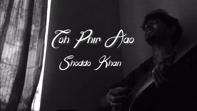Toh Phir Aao Song by Shoddo Khan
