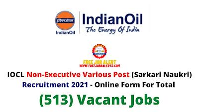Free Job Alert: IOCL Non Executive Various Post (Sarkari Naukri) Recruitment 2021 - Online Form For Total (513) Vacant Jobs