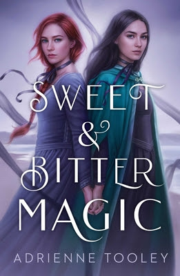 Sweet and Bitter Magic by Adrienne Tooley