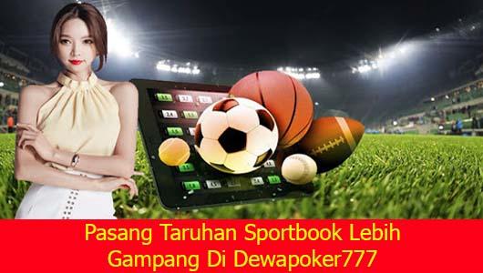 Pasang Taruhan Sportbook Lebih Gampang Di Dewapoker777