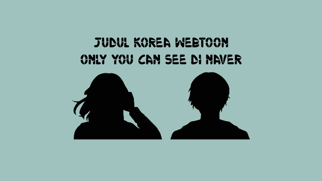 Judul Korea Webtoon Only You Can See di Naver