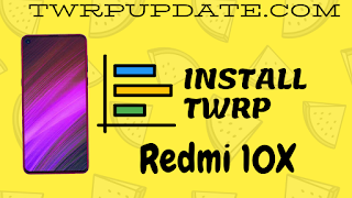Install TWRP recovery on Redmi 10X