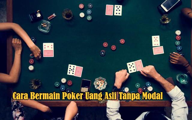 Trik Bermain Poker Uang Asli Tanpa Modal