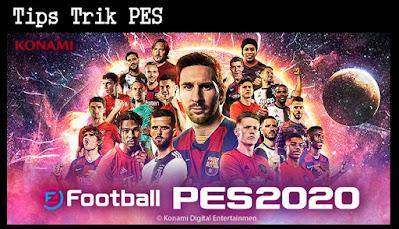 Kuasai 15 Tips Trik PES 2019/2020/2021 Jadilah Sang Juara