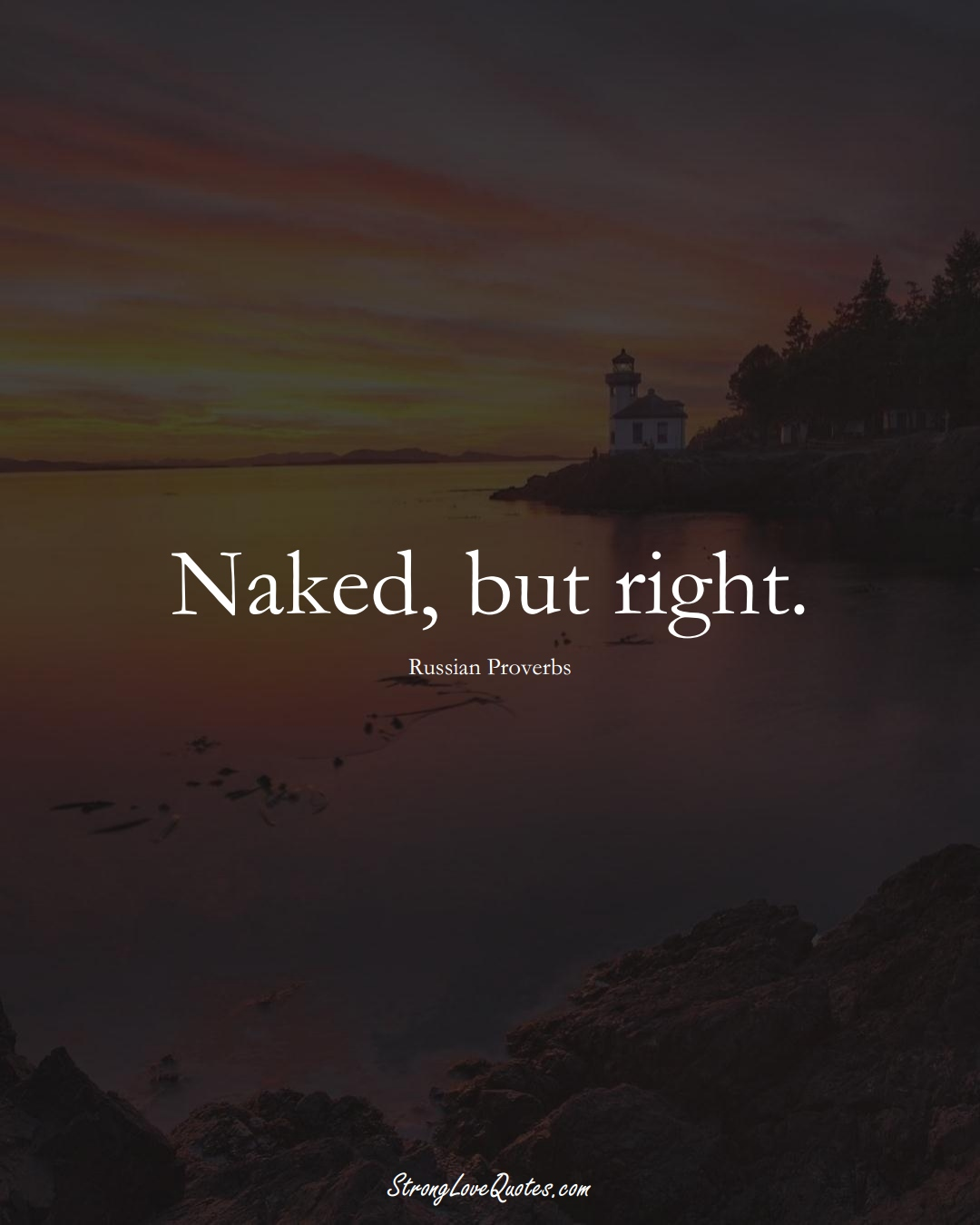 Naked, but right. (Russian Sayings);  #AsianSayings