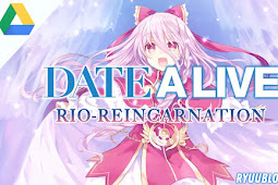 Date A Live : Rio Reincarnation PC Download [GoogleDrive]