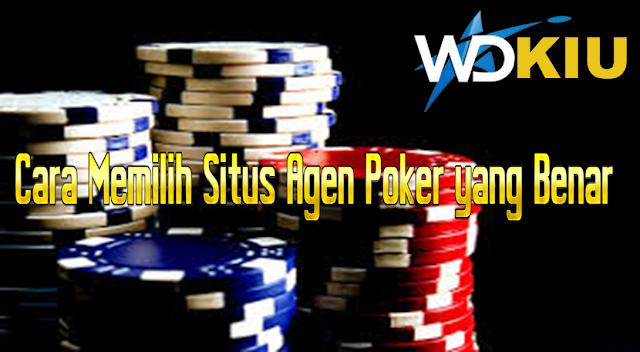 Cara Memilih Situs Agen Poker yang Benar