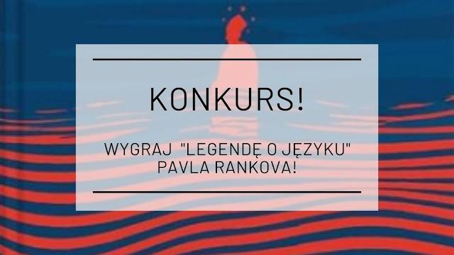 """Wygraj """"Legendę o języku"""" Pavla Rankova! [Konkurs zakończony]"""