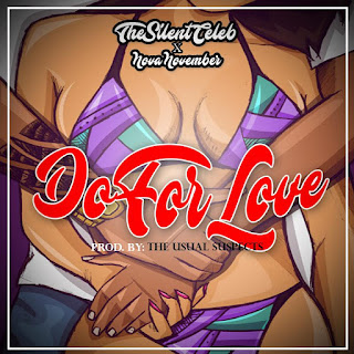 New Music: The Silent Celeb – Do For Love Featuring Nova November