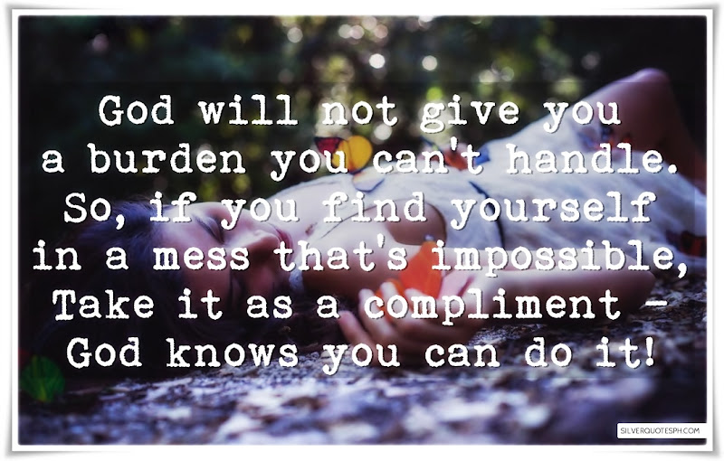 God Will Not Give You A Burden You Can't Handle, Picture Quotes, Love Quotes, Sad Quotes, Sweet Quotes, Birthday Quotes, Friendship Quotes, Inspirational Quotes, Tagalog Quotes