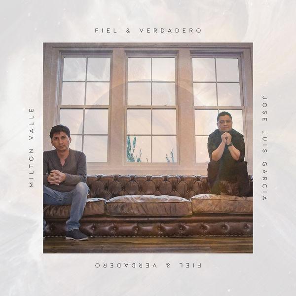 José Luis Garcia – Fiel Y Verdadero (Feat.Milton Valle) (Single) 2019