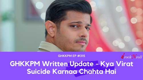 GHKKPM-Written-Update-Kya-Virat-Suicide-Karnaa-Chahta-Hai-EP-315