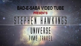 BAD-E-SABA Presents - Universe Time Travel By Stephen Hawking