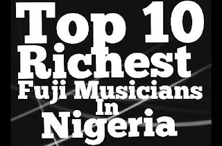 top-10-richest-fuji-musicians-in-nigeria