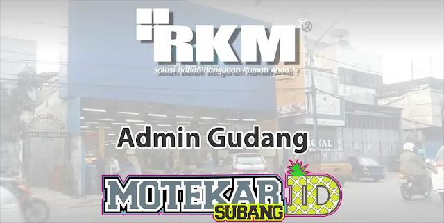 Lowongan Kerja Admin Gudang RKM Pamanukan Subang 2019