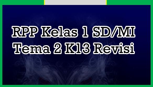 RPP Siap Edit Kelas 1 Tema 2 SD/MI K13 Revisi Terkini