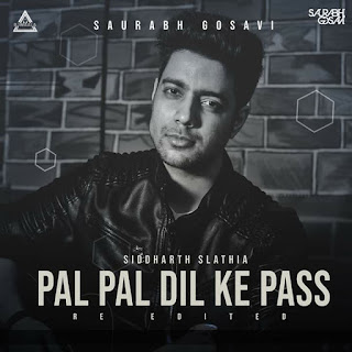 PAL PAL DIL KE PAAS - FT. SIDDHARTHA SLATHIA - ( RE EDITED ) - SAURABH GOSAVI