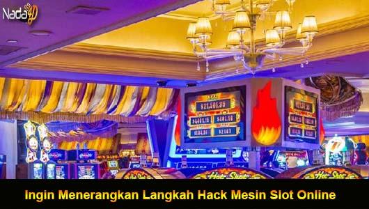 Ingin Menerangkan Langkah Hack Mesin Slot Online