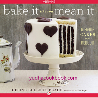 download ebook Bake It Like You Mean It: Gorgeous Cakes from Inside Out