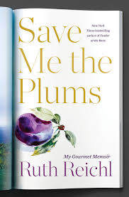 April 24th:  Audio ARC Review:  Save Me The Plums by Ruth Reichl New Books: