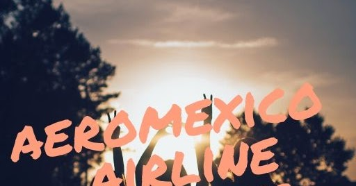 How to Book Budget Holiday to Mexico with Aeromexico Airlines?