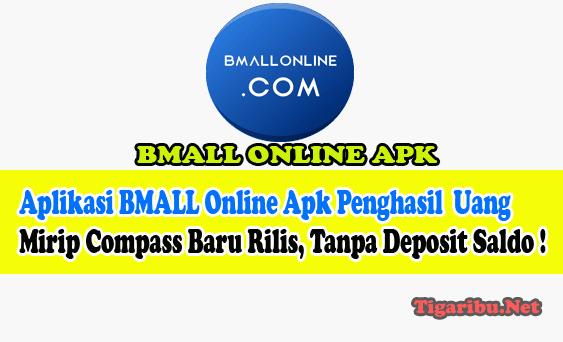 Tentang Aplikasi BMALL Online Apk Penghasil Uang Aplikasi BMALL Online Apk Penghasil Uang Mirip Compass Baru Rilis, Tanpa Deposit Saldo !  Aplikasi BMALL Online Apk adalah aplikasi penghasil uang terbaru mirip Compas yang baru rilis di akhir bulan februari 2021 ini.   Bagi Anda yang sudah pernah menggunakan Aplikasi Compass pasti akan mudah untuk memperlajari cara bermain di Aplikasi BMALL Online Apk penghasil uang ke Rekening Bank dan E-Wallet ini.  Misi Aplikasi BMALL Online Apk penghasil uang mirip seperti aplikasi Compass, yaitu mengerjakan tugas simulasi belanja produk secara online.  Perbedaan misi Aplikasi BMALL Online Apk penghasil uang dengan Aplikasi Compass terletak di jumlah bayaran komisi setelah menyelesaikan misi, karena di Aplikasi BMALL Online Apk penghasil uang sedikit lebih besar.  Kelebihan Aplikasi BMALL Online Apk penghasil uang dibandingkan dengan Aplikasi Compass, Aplikasi BMALL Online Apk penghasil uang tidak memerlukan ruang penyimpanan aplikasi secara khusus karena dapat digunakan dengan versi website.  Daftar Level Member Aplikasi BMALL Online Apk Penghasil Uang.Cara Daftar Aplikasi BMALL Online Apk Penghasil Uang. Cara Menghasilkan Uang Dari Aplikasi BMALL Online Apk Penghasil Uang