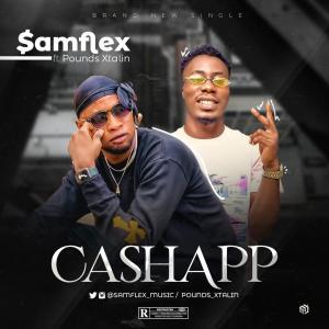 Samflex ft Pounds Xtalin – Cashapp